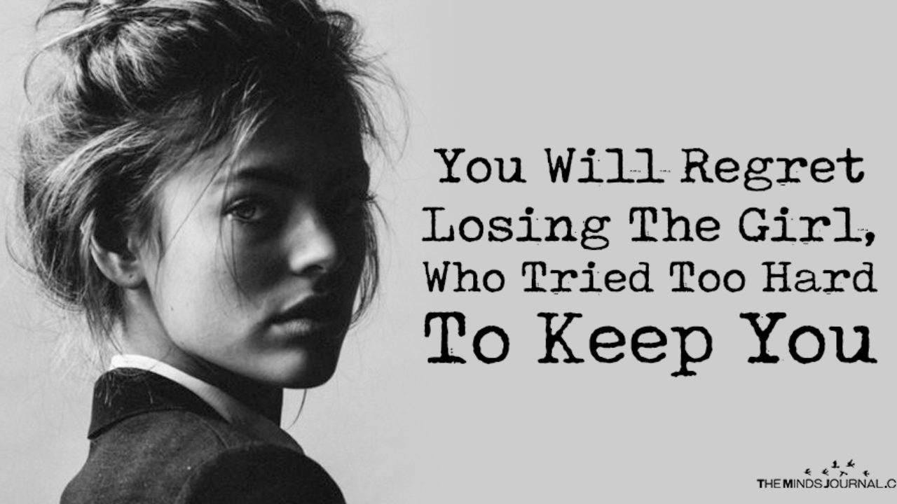 You Will Regret Losing The Girl Who Tried Too Hard To Keep You