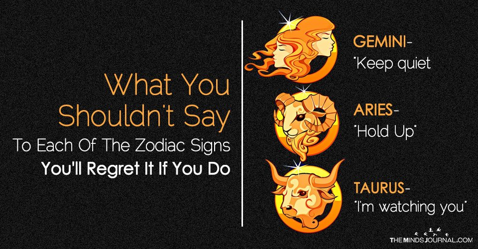 What You Shouldn't Say To Each Of The Zodiac Signs