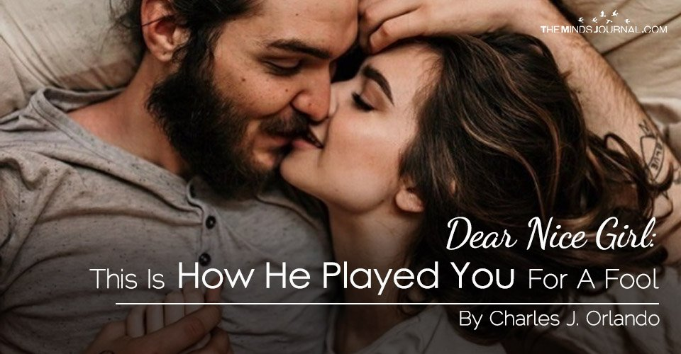 Dear Nice Girl: This Is How He Played You For A Fool
