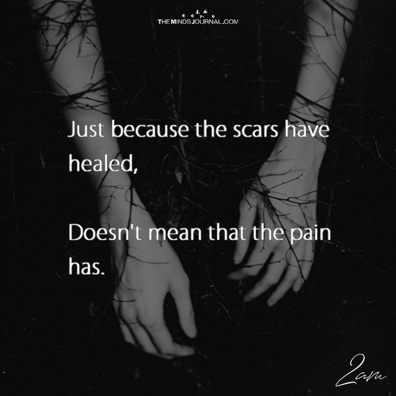 Just Because The Scars Have Healed