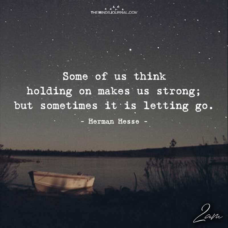 Some Of Us Think Holding On Makes Us Strong
