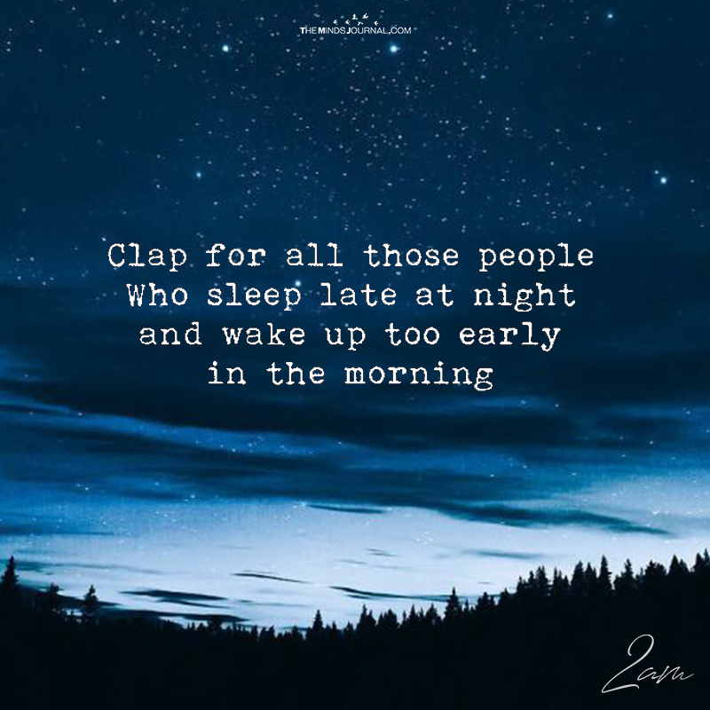Clap For All Those People Who Sleep Late At Night