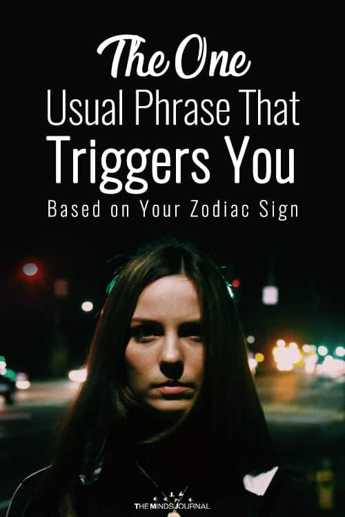 The One Usual Phrase That Triggers You Based on Your Zodiac Sign