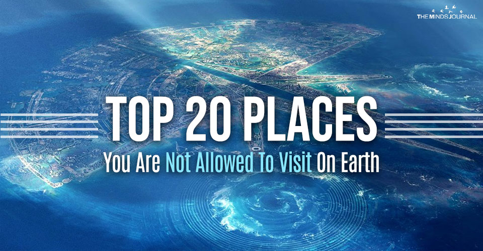 Top 20 Places You Are Not Allowed To Visit On Earth