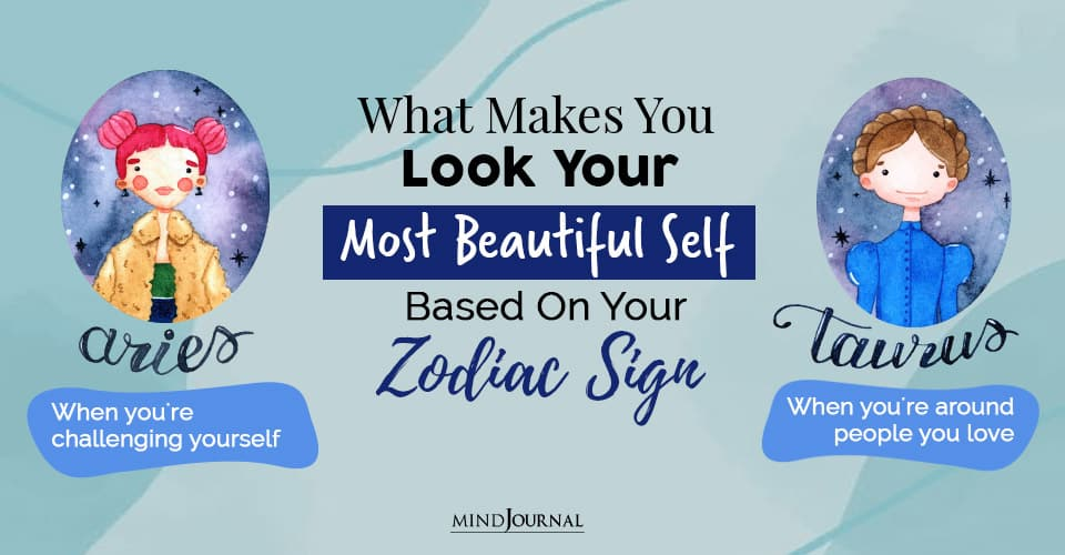 most beautiful self based on your zodiac sign