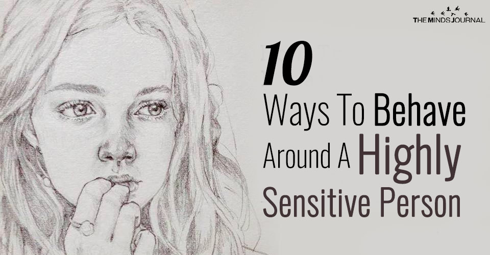 10 Ways To Behave Around A Highly Sensitive Person