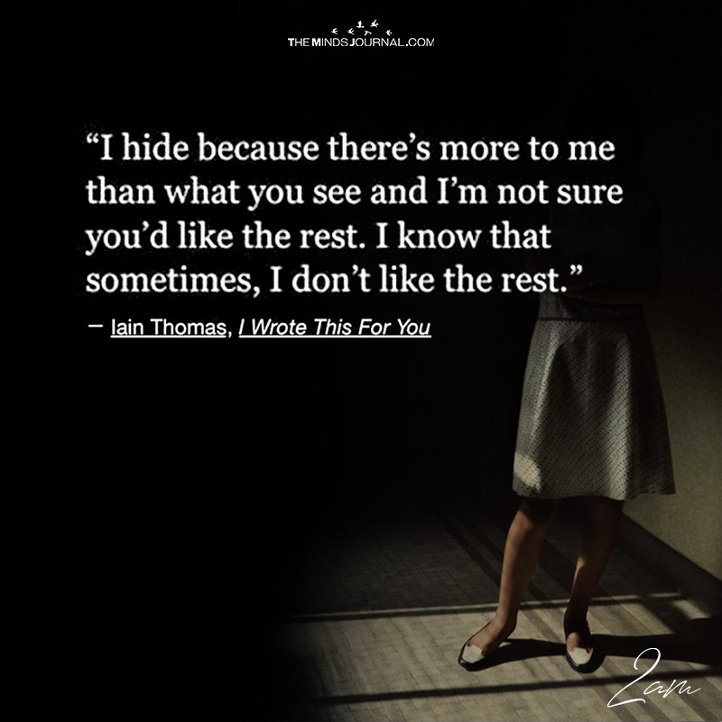 I Hide Because There's More To Me Than What You See