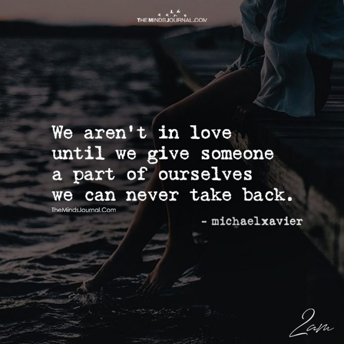 We Aren't In Love Until We Give A Part Of Ourselves