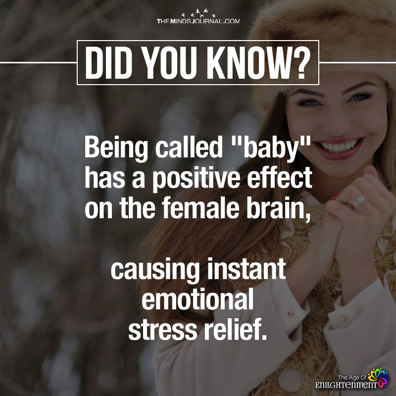 Being Called Baby Has A Positive Effect O The Female Brain