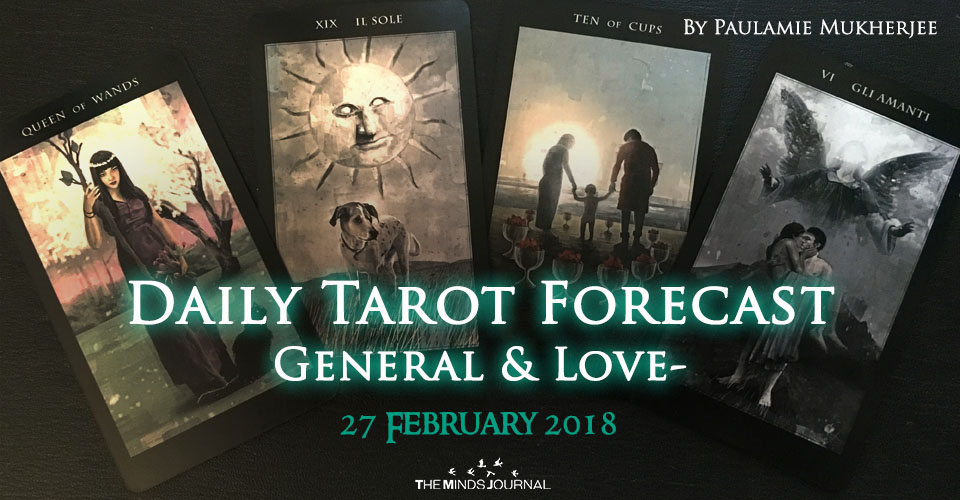 Daily Tarot Forecast General And Love - 27 February 2018