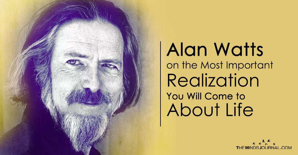 Alan Watts on the Most Important Realization You Can Come to About Life