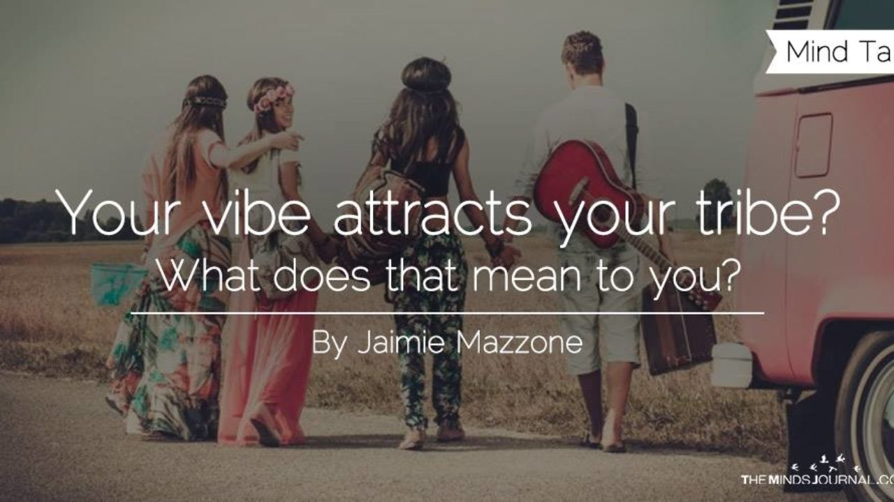 Your vibe attracts your tribe? What does that mean to you?