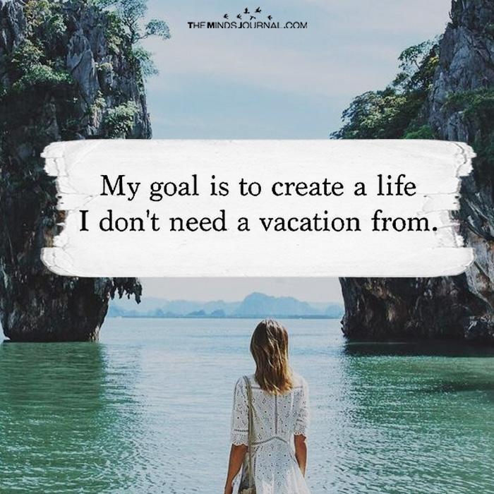 My Goal Is To Create A Life