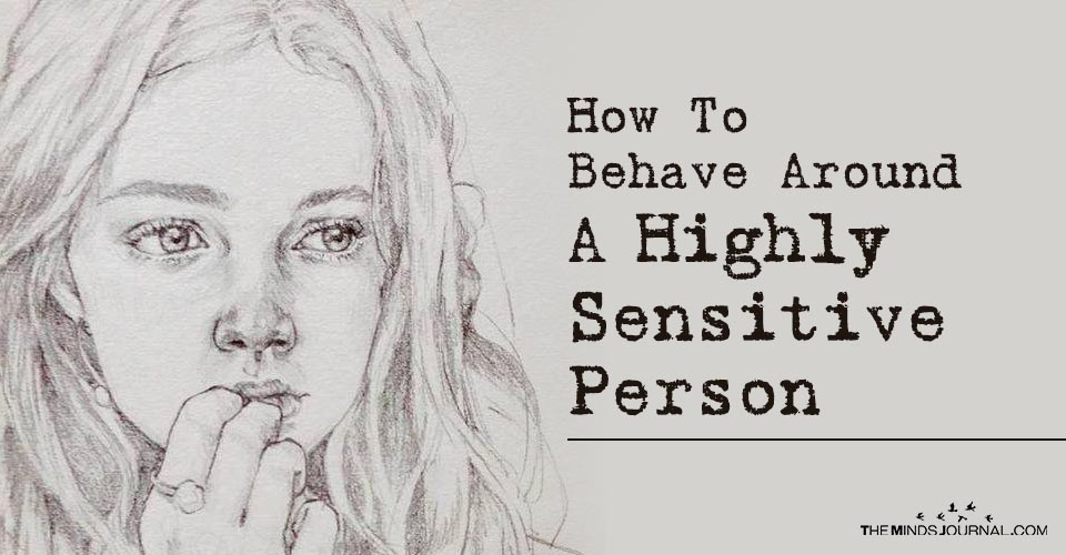 How To Behave Around A Highly Sensitive Person