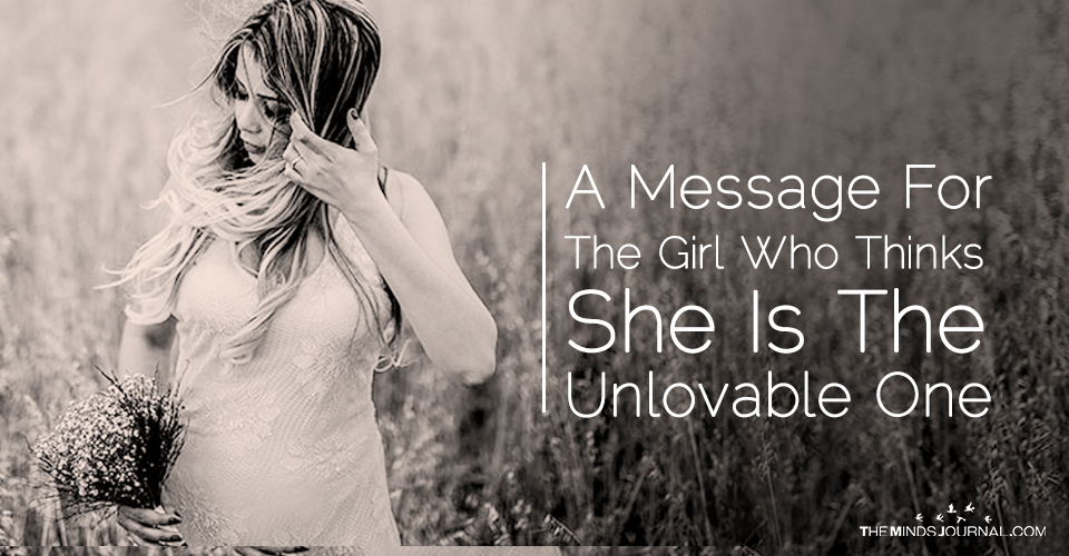 A Message For The Girl Who Thinks She Is The Unlovable One