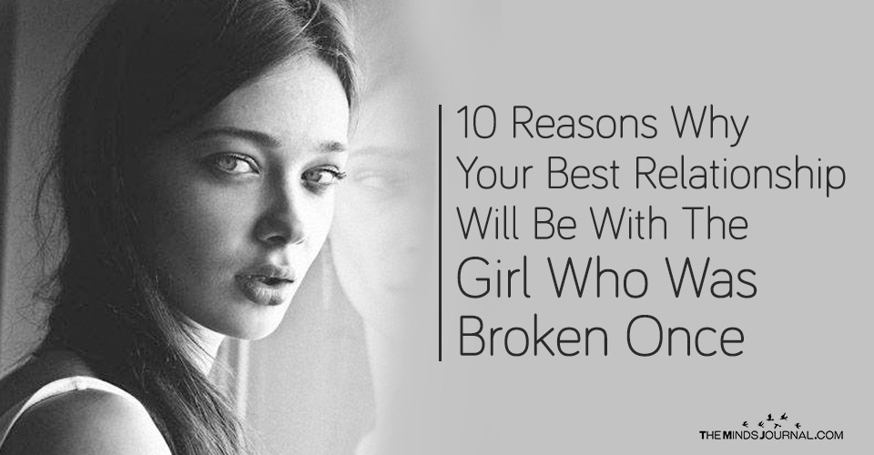 10 Reasons Why Your Best Relationship Will Be With A Girl Who Was Broken Once