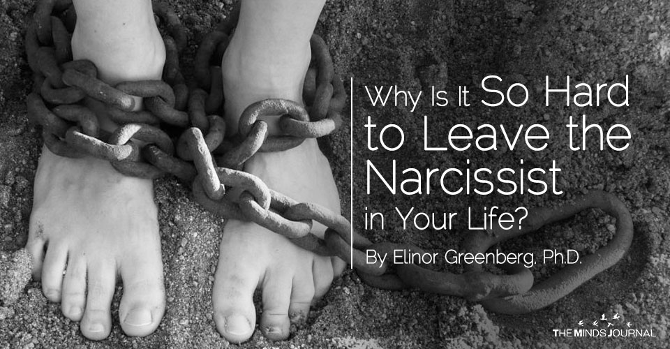 Why Is It So Hard to Leave the Narcissist in Your Life?