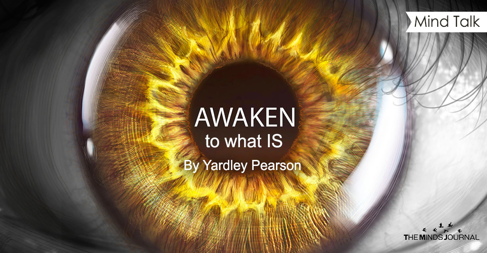 AWAKEN to what IS