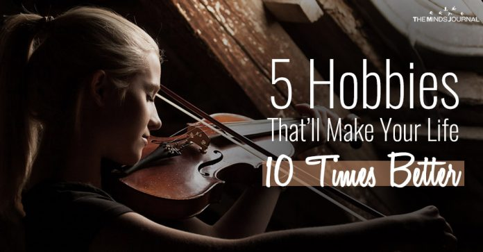 5 Hobbies That'll Make Your Life 10 Times Better
