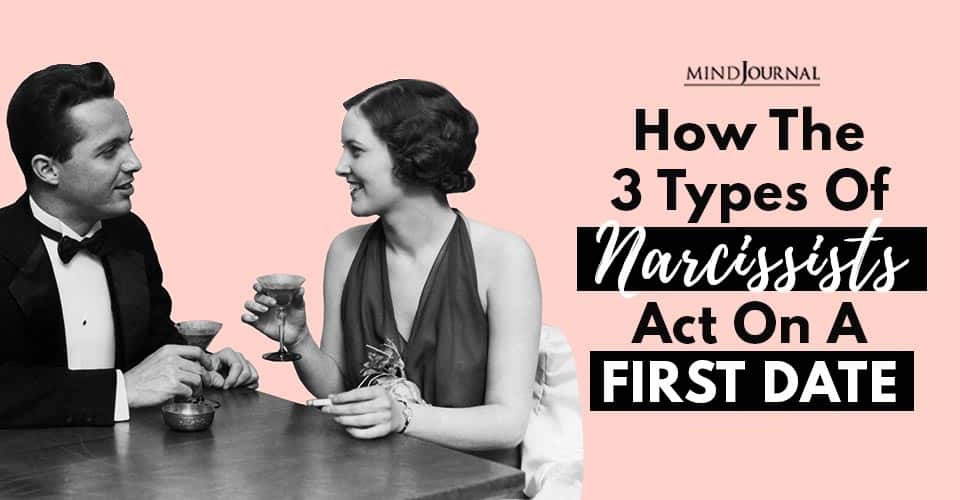 How The 3 Types of Narcissists Act on a First Date