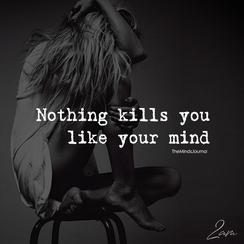 Nothing Kills You Like Your Mind