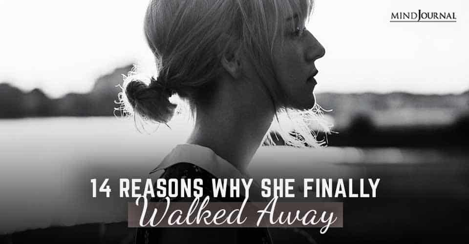Reasons She Finally Walked Away