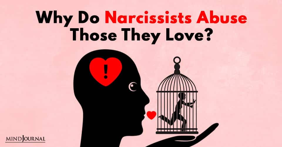 Narcissists Abuse Those They Love