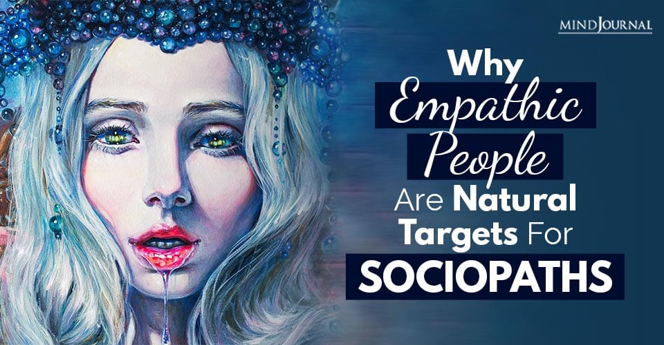 Why Empathic People Are Natural Targets For Sociopaths