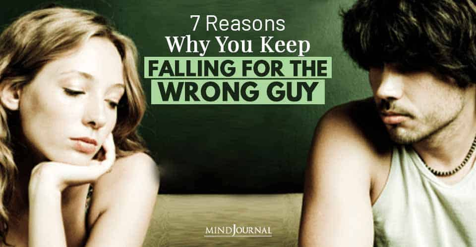 Why Keep Falling For Wrong Guy