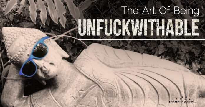 The Art of Being Unfuckwithable