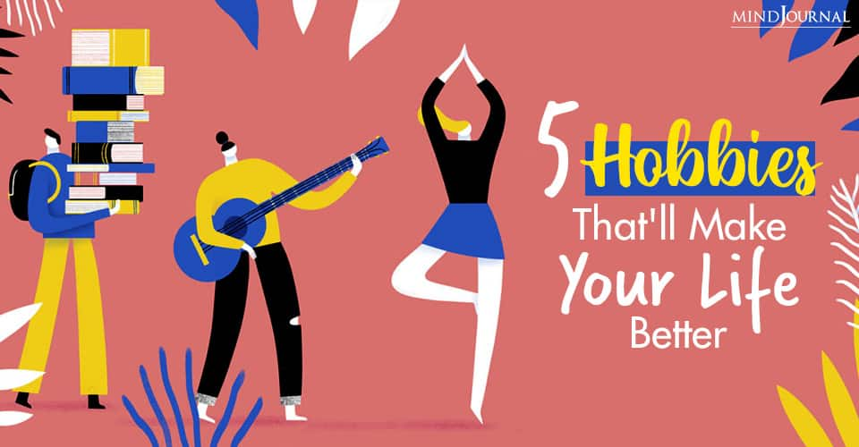 hobbies that make your life better