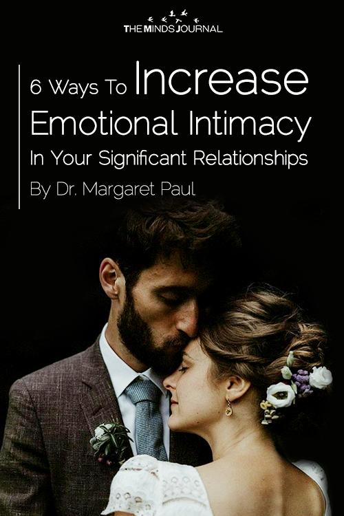 6 Ways To Increase Emotional Intimacy In Your Significant Relationships.