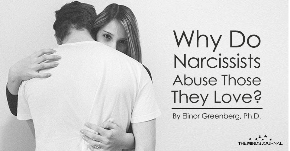Why Do Narcissists Abuse Those They Love?