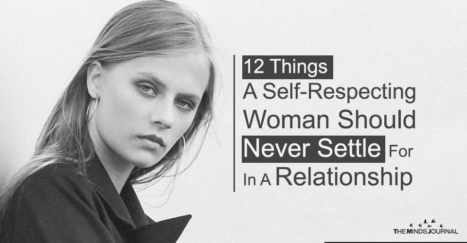 12 Things A Self-Respecting Woman Should Never Settle For In A Relationship