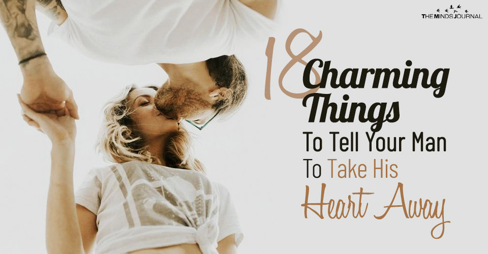 18 Charming Things To Tell Your Man To Take His Heart Away