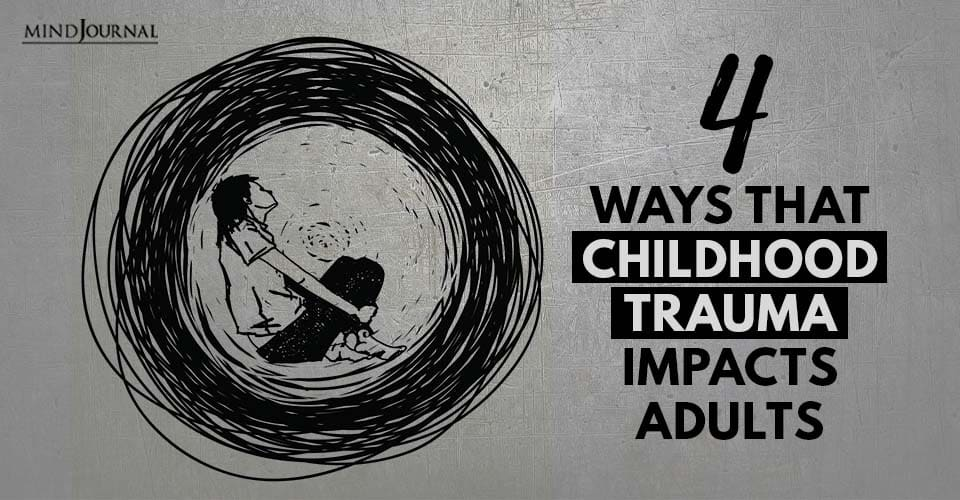 Ways That Childhood Trauma Impacts Adults