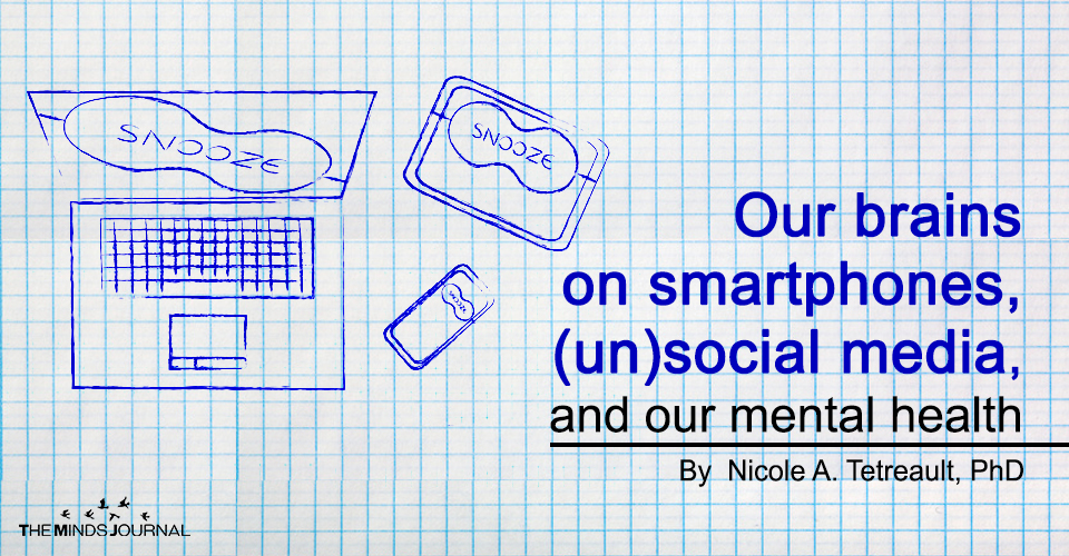 Our brains on smartphones, (un)social media, and our mental health