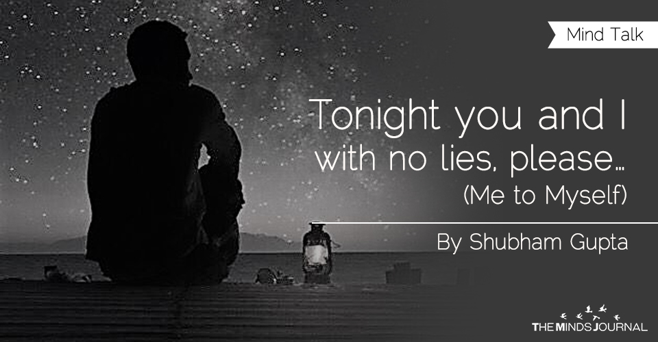 Tonight you and I with no lies, please…(Me to Myself)