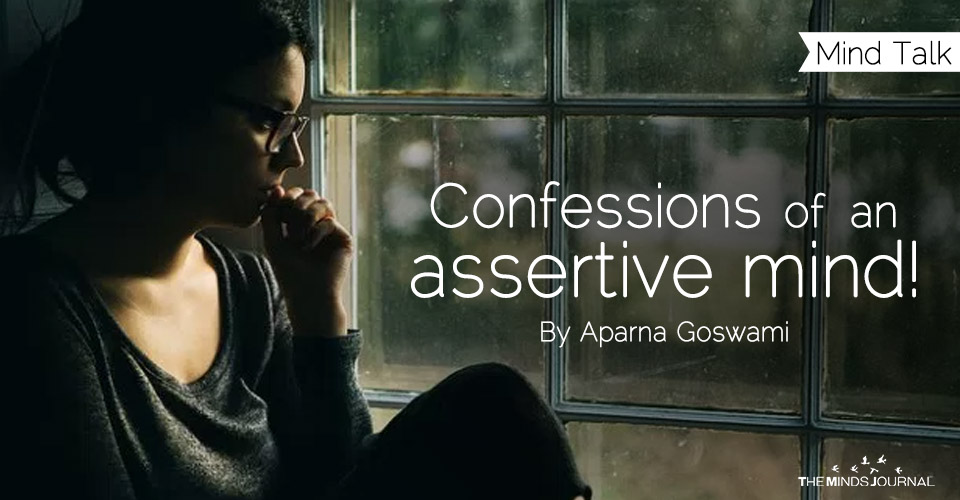 Confessions of an assertive mind!