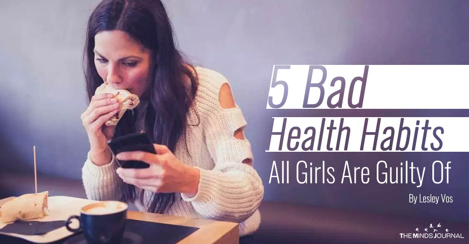 5 Bad Health Habits All Girls Are Guilty of And What to Do With Them