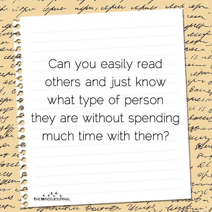 Can you easily read others and know what type of person they are without spending much time with them