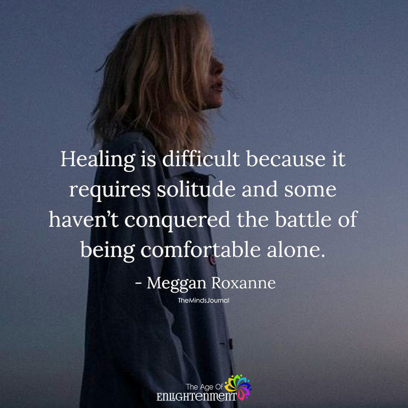 Healing Is Difficult Because It Requires Solitude