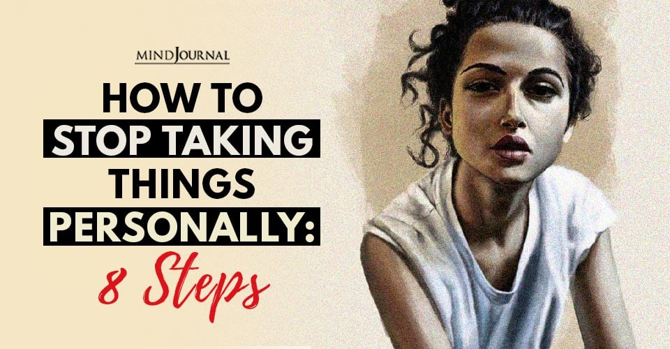 How to Stop Taking Things Personally 8 Steps