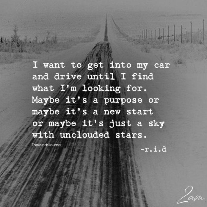 Jeg ønsker at komme ind i min bil og køre indtil jeg finder Hvad Im-6965