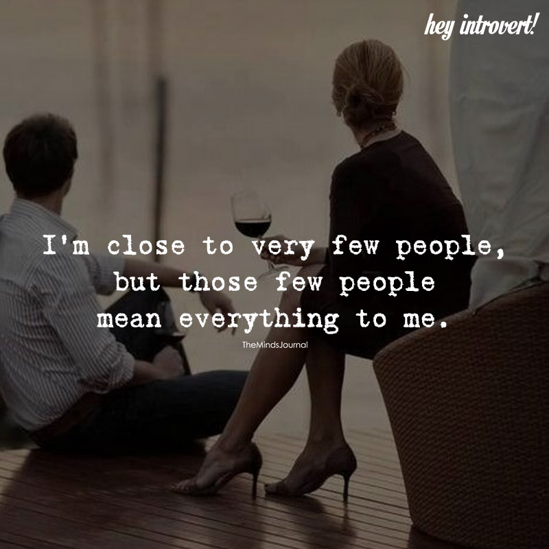 I'm Close To Very Few People