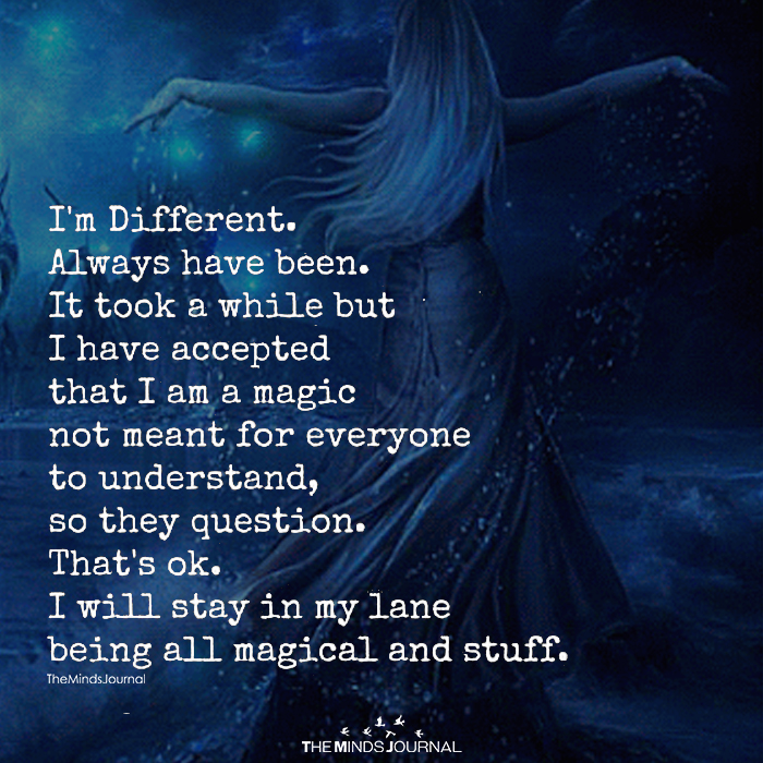 I'm Different. Always Have Been