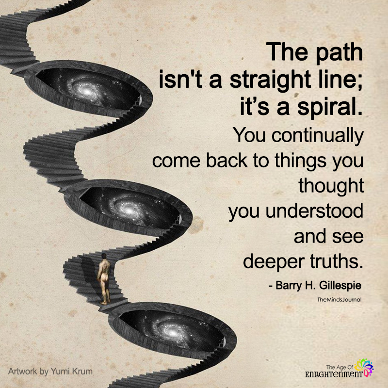 The Path Isn't A Straight Line; It's A Spiral