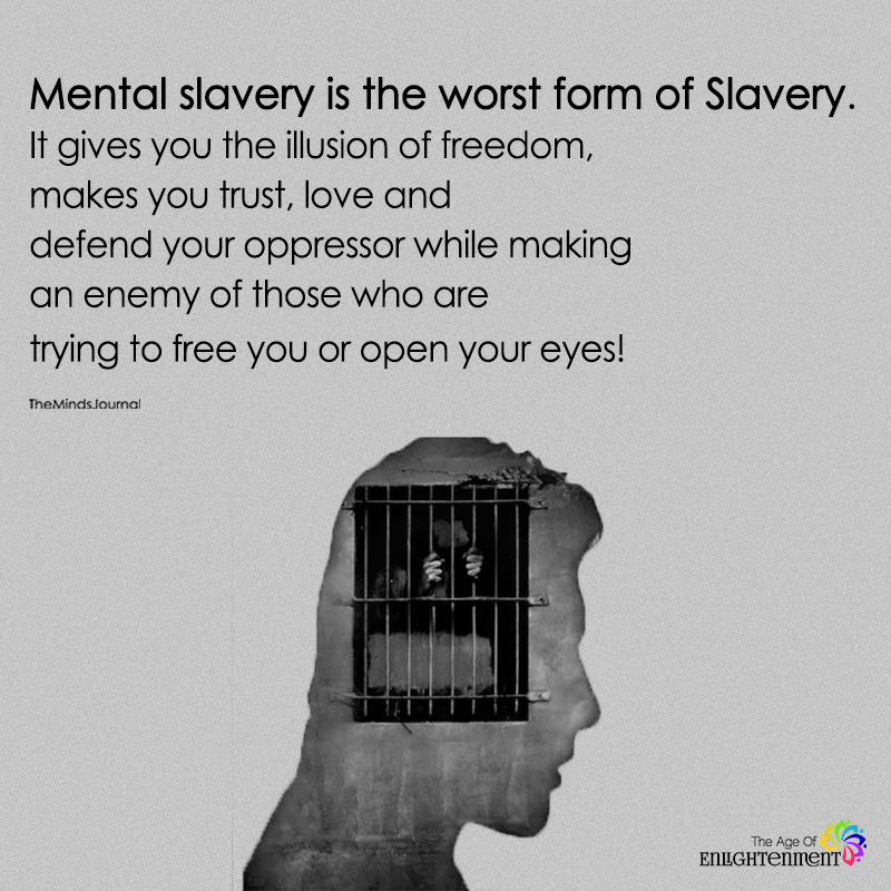 Mental Slavery Is The Worst Form Of Slavery