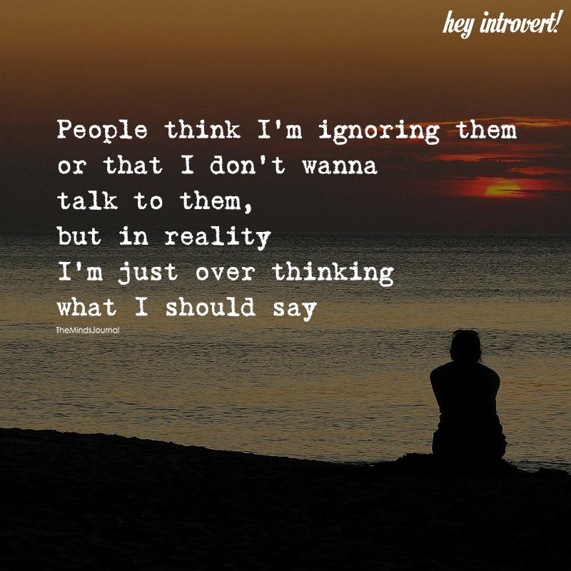 People Think I'm Ignoring Them