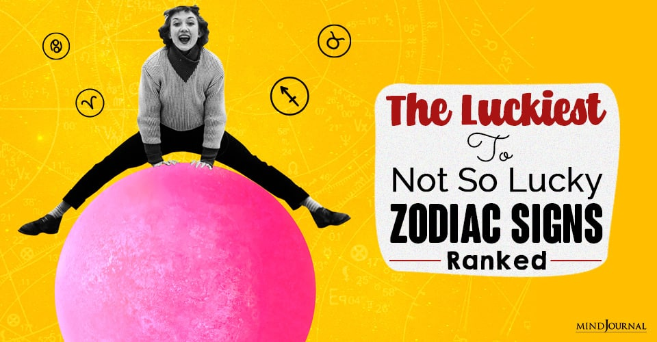 The Luckiest To Not So Lucky Zodiac Signs